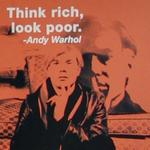 """Think rich, look poor"" - Andy Warhol"