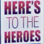 'Here's to the Heroes'